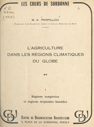 L'agriculture dans les régions climatiques du globe (1). Régions tempérées et régions tropicales humides
