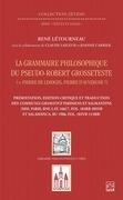 La grammaire philosophique du Pseudo-Robert Grosseteste (Pierre de Limoges, Pierre d'Auvergne?). Présentation, édition et traduction des Communia parisiens et salmantins