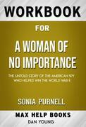 Workbook for A Woman of No Importance: The Untold Story of the American Spy Who Helped Win World War II by Sonia Purnell  (Max Help Workbooks)