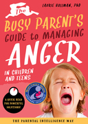 The Busy Parent's Guide to Managing Anger in Children and Teens: The Parental Intelligence Way