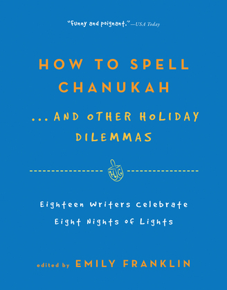How to Spell Chanukah . . . And Other Holiday Dilemmas