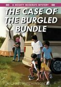 The Case of the Burgled Bundle: A Mighty Muskrats Mystery: Book 3