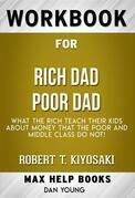 Workbook for Rich Dad Poor Dad: What the Rich Teach Their Kids About Money - That the Poor and Middle Class Do Not! by Robert T. Kiyosaki (Max Help Workbooks)