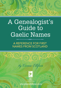 A Genealogist's Guide to Gaelic Names: A Reference for First Names from Scotland