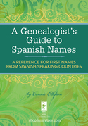 A Genealogist's Guide to Spanish Names: A Reference for First Names from Spanish-Speaking Countries