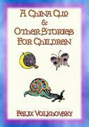 A CHINA CUP AND OTHER STORIES FOR CHILDREN - 8 childrens stories