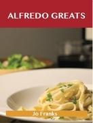 Alfredo Greats: Delicious Alfredo Recipes, The Top 52 Alfredo Recipes