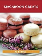 Macaroon Greats: Delicious Macaroon Recipes, The Top 72 Macaroon Recipes
