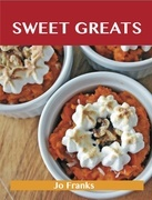 Sweet Greats: Delicious Sweet Recipes, The Top 100 Sweet Recipes
