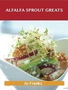 Alfalfa Sprout Greats: Delicious Alfalfa Sprout Recipes, The Top 35 Alfalfa Sprout Recipes