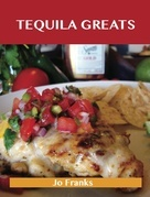 Tequila Greats: Delicious Tequila Recipes, The Top 71 Tequila Recipes