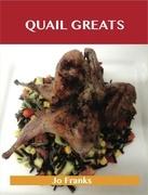 Quail Greats: Delicious Quail Recipes, The Top 44 Quail Recipes