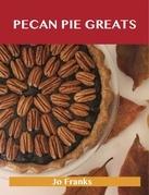Pecan Pie Greats: Delicious Pecan Pie Recipes, The Top 74 Pecan Pie Recipes