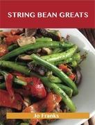 String Bean Greats: Delicious String Bean Recipes, The Top 70 String Bean Recipes