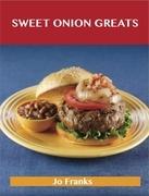 Sweet Onion Greats: Delicious Sweet Onion Recipes, The Top 53 Sweet Onion Recipes