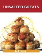 Unsalted Greats: Delicious Unsalted Recipes, The Top 100 Unsalted Recipes
