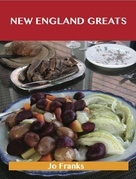 New England Greats: Delicious New England Recipes, The Top 67 New England Recipes