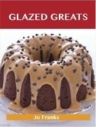 Glazed Greats: Delicious Glazed Recipes, The Top 94 Glazed Recipes