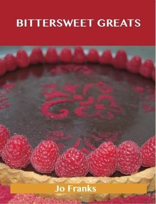 Bittersweet Greats: Delicious Bittersweet Recipes, The Top 98 Bittersweet Recipes