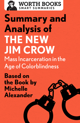 Summary and Analysis of The New Jim Crow: Mass Incarceration in the Age of Colorblindness