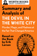 Summary and Analysis of The Devil in the White City: Murder, Magic, and Madness at the Fair That Changed America