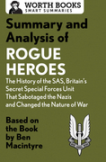 Summary and Analysis of Rogue Heroes: The History of the SAS, Britain's Secret Special Forces Unit That Sabotaged the Nazis and Changed the Nature of War