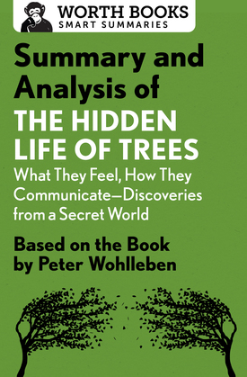 Summary and Analysis of The Hidden Life of Trees: What They Feel, How They Communicate—Discoveries from a Secret World
