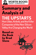 Summary and Analysis of The Upstarts: How Uber, Airbnb, and the Killer Companies of the New Silicon Valley are Changing the World