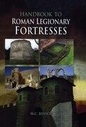 Handbook to Roman Legionary Fortresses