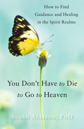 You Don't Have to Die to Go to Heaven