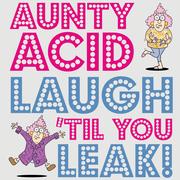Aunty Acid: Laugh 'Til You Leak!