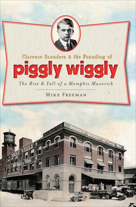 Clarence Saunders & the Founding of Piggly Wiggly