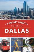 A History Lover's Guide to Dallas