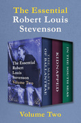 The Essential Robert Louis Stevenson Volume Two