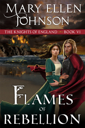 Flames of Rebellion (The Knights of England Series, Book 6)