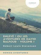 Enlevé ! ou Les Aventures de David Balfour - Volume I