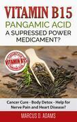 Vitamin B15 - Pangamic Acid: A Supressed Power Medicament?