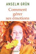 Comment gérer ses émotions. Transformez-les en forces !