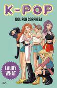 K-pop. Idol por sorpresa (Edición mexicana)