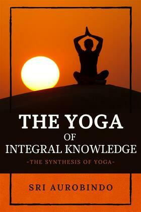 The Yoga of Integral Knowledge