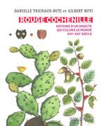 Rouge Cochenille. Histoire d'un insecte qui colora le monde XVIe-XXIe siècle