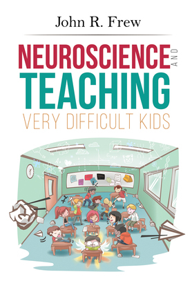 Neuroscience and Teaching Very Difficult Kids