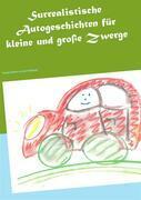 Surrealistische Autogeschichten für kleine und große Zwerge