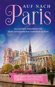 Auf nach Paris: Der perfekte Reiseführer für einen unvergesslichen Aufenthalt in Paris