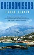 Chersonissos lieben lernen: Der perfekte Reiseführer für einen unvergesslichen Aufenthalt in Chersonissos inkl. Insider-Tipps und Packliste