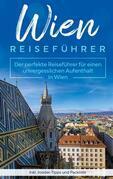 Wien Reiseführer: Der perfekte Reiseführer für einen unvergesslichen Aufenthalt in Wien inkl. Insider-Tipps und Packliste