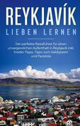 Reykjavík lieben lernen: Der perfekte Reiseführer für einen unvergesslichen Aufenthalt in Reykjavik inkl. Insider-Tipps, Tipps zum Geldsparen und Packliste