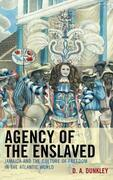 Agency of the Enslaved: Jamaica and the Culture of Freedom in the Atlantic World