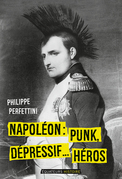 Napoléon, Punk, dépressif…héros