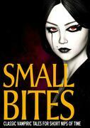 Small Bites: Classic Vampiric Tales for Short Nips of Time